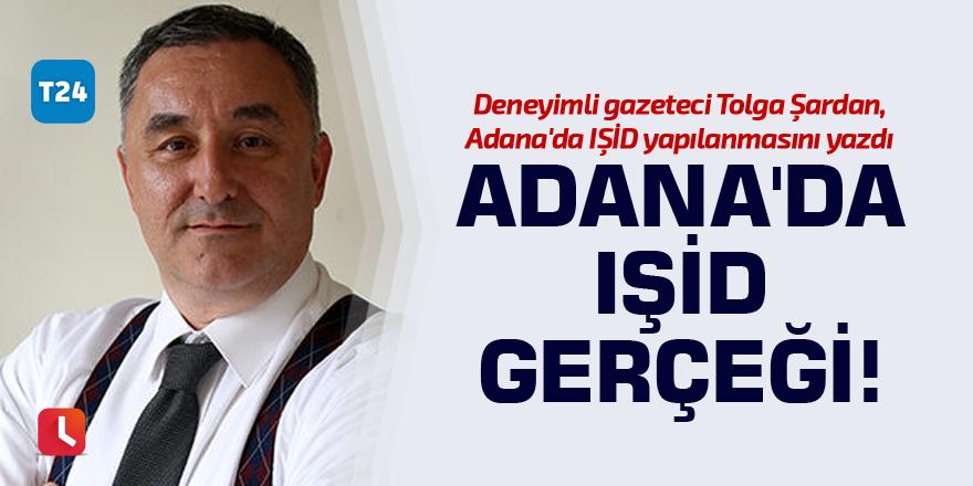 Adana'da IŞİD gerçeği!