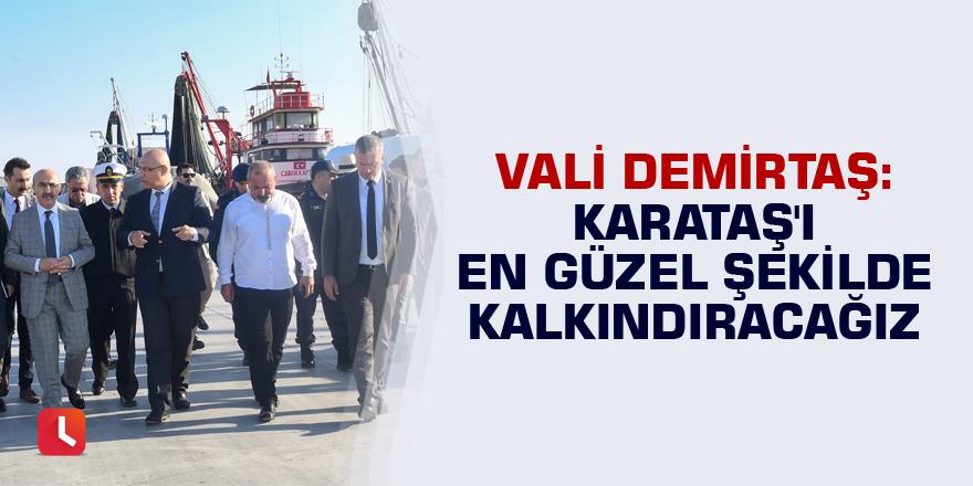 """Vali Demirtaş: """"Karataş'ı en güzel şekilde kalkındıracağız"""""""
