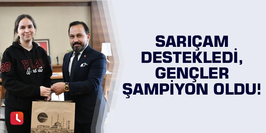 Sarıçam Belediyesi destekledi, gençler şampiyon oldu!
