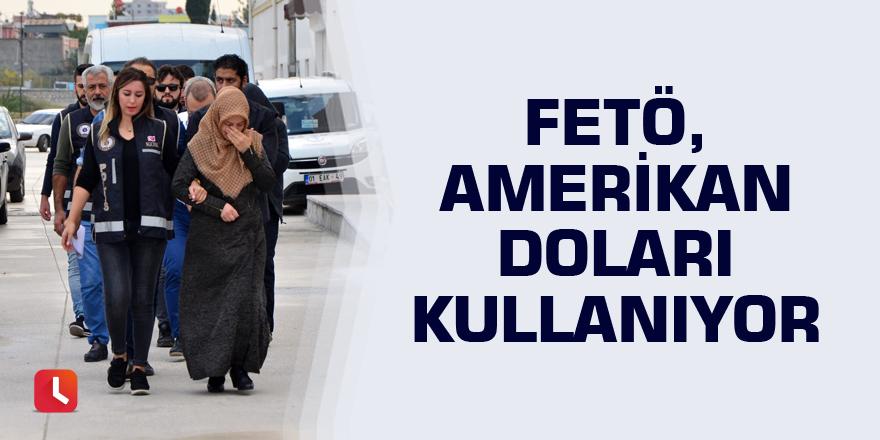 FETÖ, Türk Lirası değil, Amerikan Doları kullanıyor