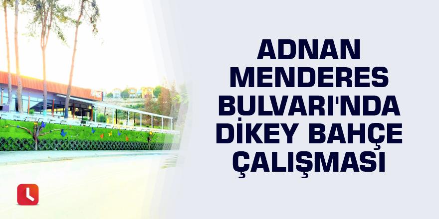 Adnan Menderes Bulvarı'nda Dikey Bahçe çalışması