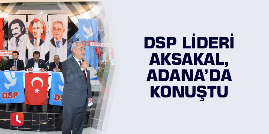 DSP Lideri Aksakal, Adana'da konuştu