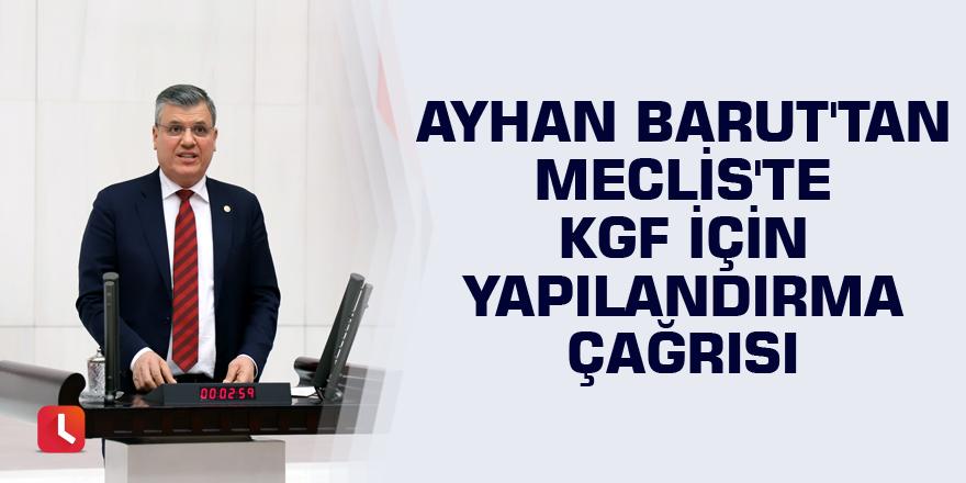 Ayhan Barut'tan Meclis'te KGF için yapılandırma çağrısı