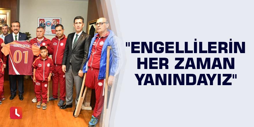 """Başkan Çetin: """"Engellilerin her zaman yanındayız"""""""