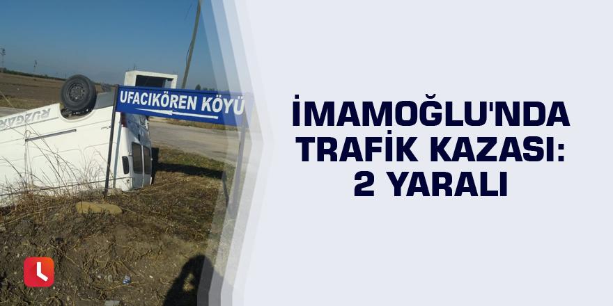 İmamoğlu'nda trafik kazası: 2 yaralı