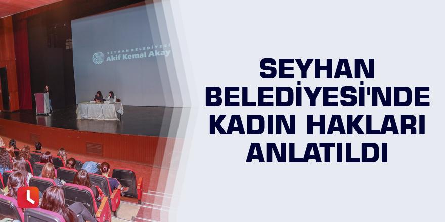 Seyhan Belediyesi'nde kadın hakları anlatıldı