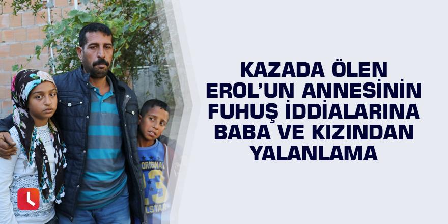 Kazada ölen Erol'un annesinin fuhuş iddialarına baba ve kızından yalanlama