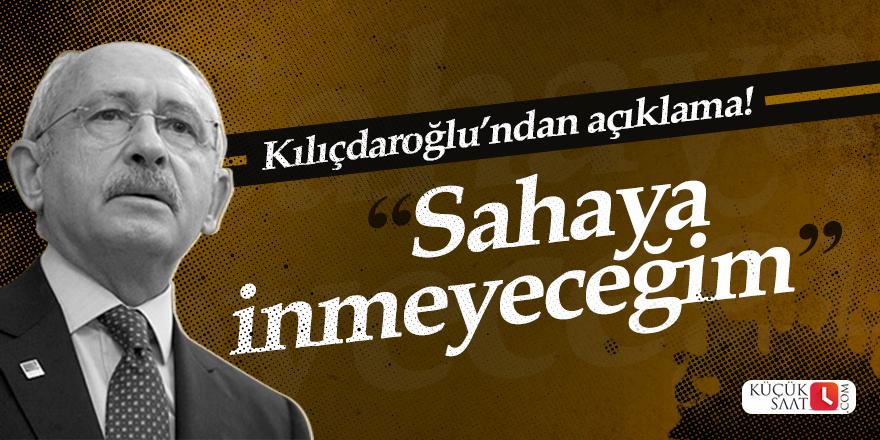 """Kılıçdaroğlu: """"Sahaya inmeyeceğim"""""""