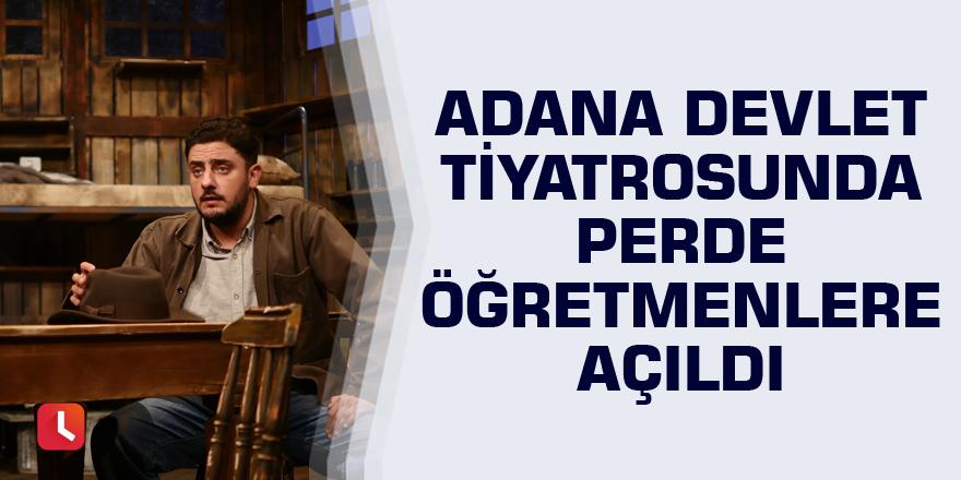 Adana Devlet Tiyatrosunda perde öğretmenlere açıldı