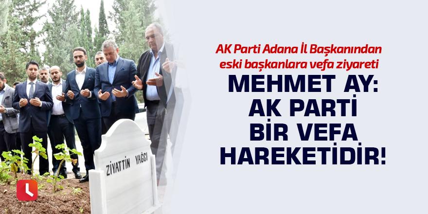 Mehmet Ay: AK Parti bir vefa hareketidir!