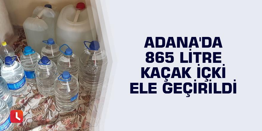 Adana'da 865 litre kaçak içki ele geçirildi