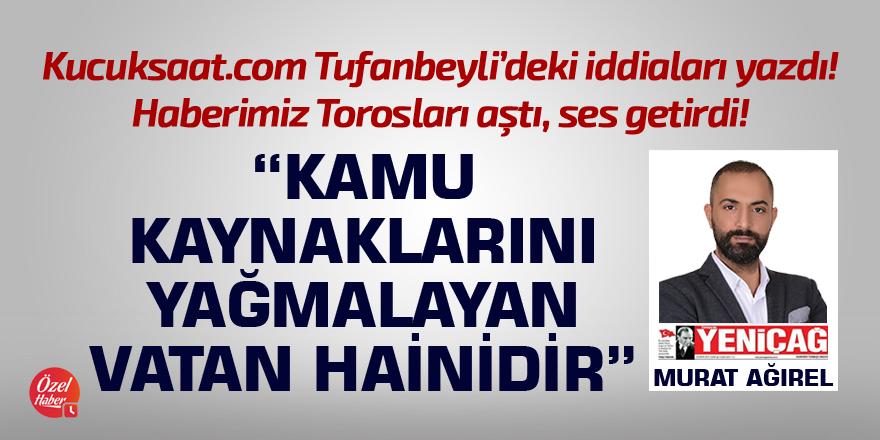 Murat Ağırel: Kamu kaynaklarını yağmalayan vatan hainidir