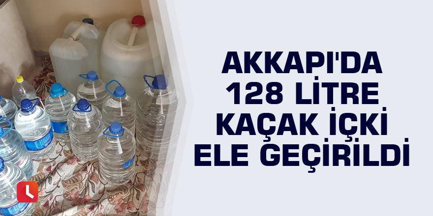 Akkapı'da 128 litre kaçak içki ele geçirildi