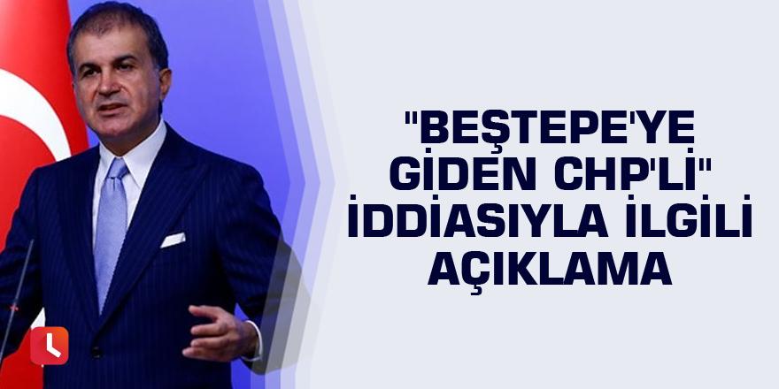 """Ömer Çelik'ten """"Beştepe'ye giden CHP'li"""" iddiasıyla ilgili açıklama"""