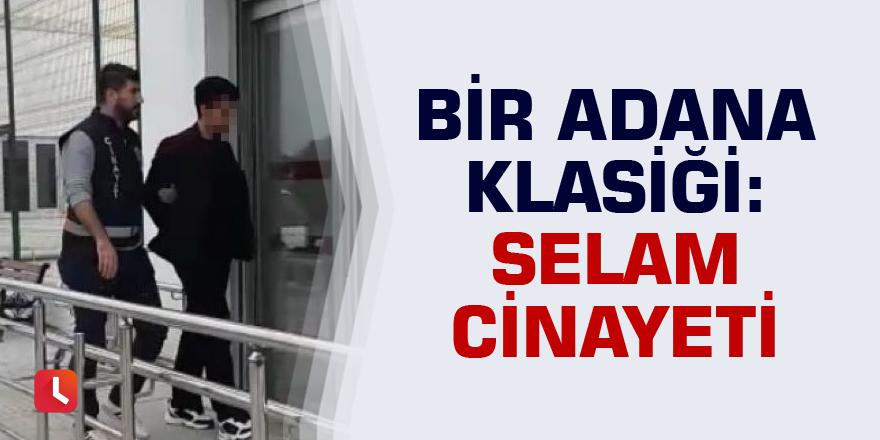 Bir Adana klasiği: Selam cinayeti
