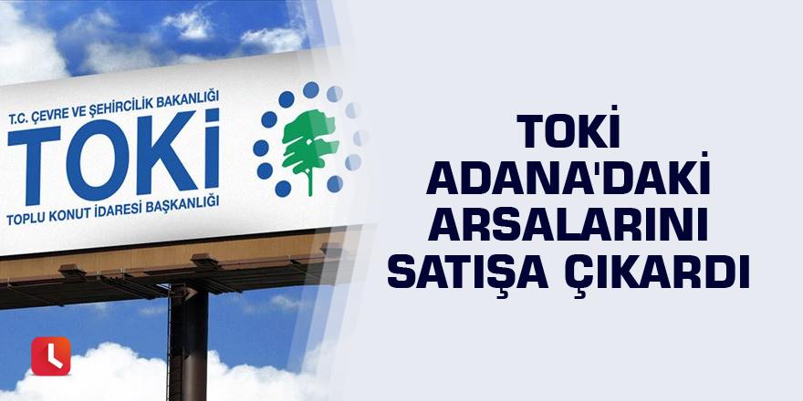 TOKİ Adana'daki arsalarını satışa çıkardı