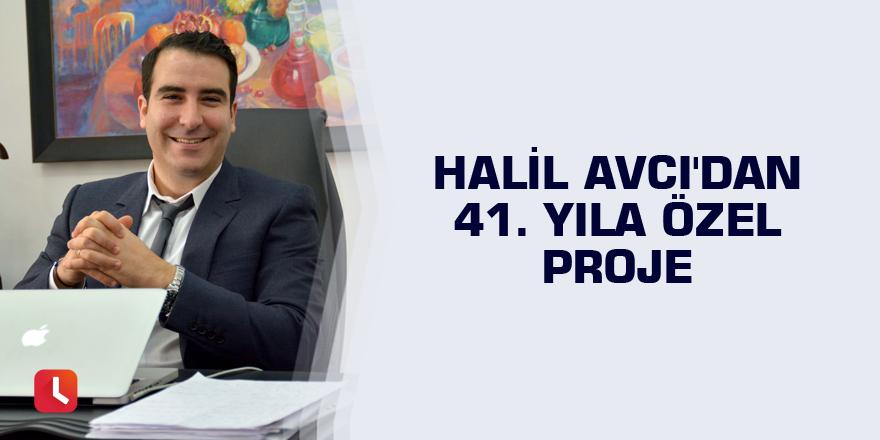 Halil Avcı'dan 41. yıla özel proje