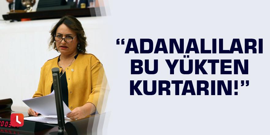 """""""Adanalıları bu yükten kurtarın!"""""""