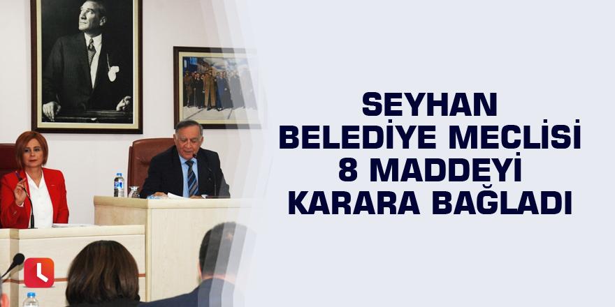 Seyhan Belediye Meclisi 8 maddeyi karara bağladı