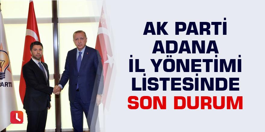 AK Parti Adana İl Yönetimi listesinde son durum