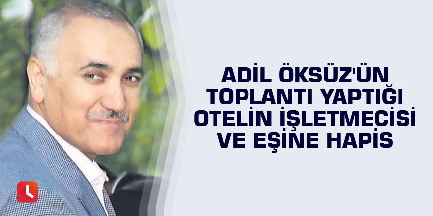 Adil Öksüz'ün toplantı yaptığı otelin işletmecisi ve eşine hapis