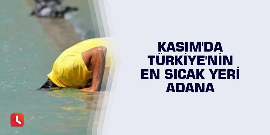 Kasım'da Türkiye'nin en sıcak yeri Adana