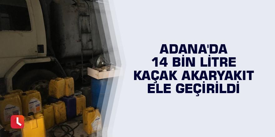 Adana'da 14 bin litre kaçak akaryakıt ele geçirildi