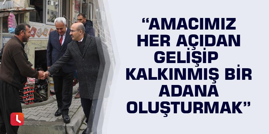 """""""Amacımız her açıdan gelişip kalkınmış bir Adana oluşturmak"""""""