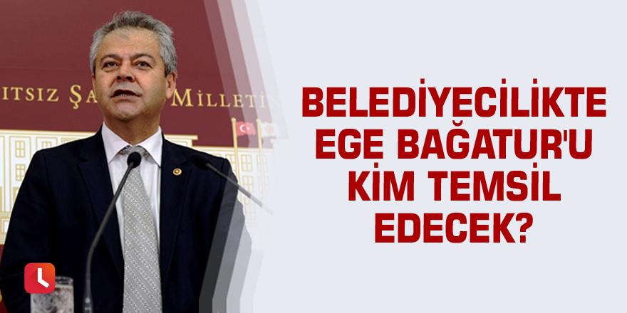 Belediyecilikte Ege Bağatur'u kim temsil edecek?