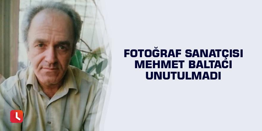 Fotoğraf sanatçısı Mehmet Baltacı unutulmadı