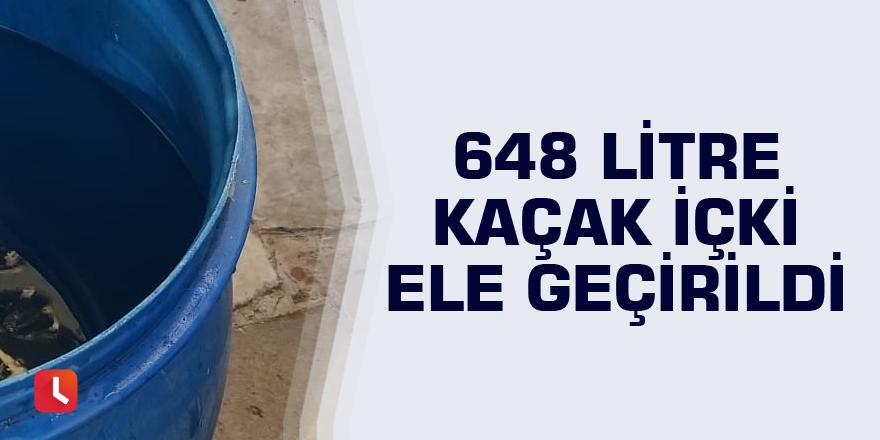 648 litre kaçak içki ele geçirildi