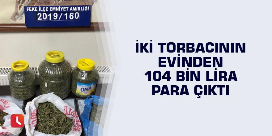 İki torbacının evinden 104 bin lira para çıktı
