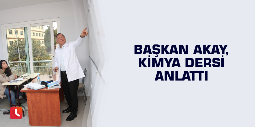 Başkan Akay, kimya dersi anlattı