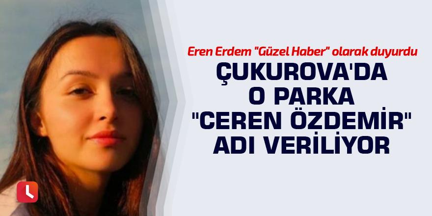 """Çukurova'da o parka """"Ceren Özdemir"""" adı veriliyor"""