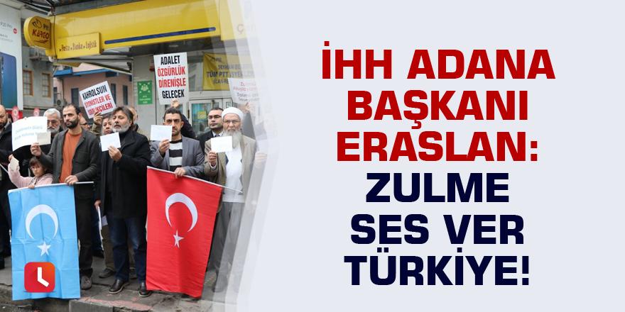 Adana İHH Başkanı Mahmut Eraslan: Zulme ses ver Türkiye!