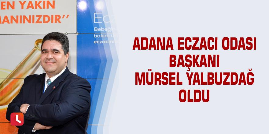 Adana Eczacı Odası Başkanı Mürsel Yalbuzdağ oldu