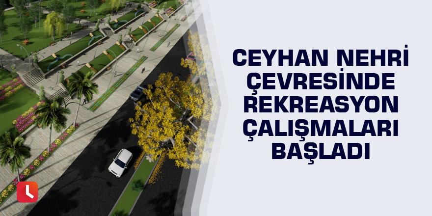 Ceyhan Nehri çevresinde rekreasyon çalışmaları başladı