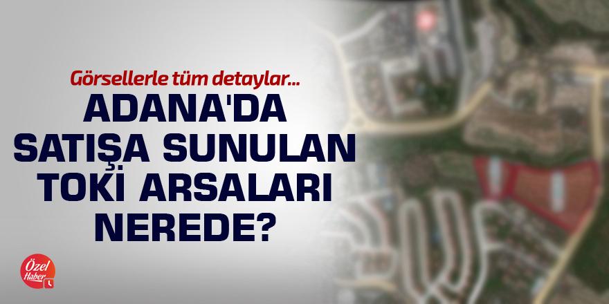 Adana'da satışa sunulan TOKİ arsaları nerede?