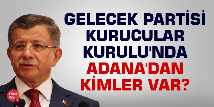 Gelecek Partisi Kurucular Kurulu'nda Adana'dan kimler var?
