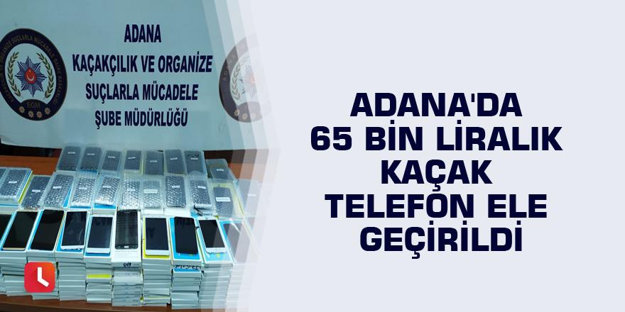 Adana'da 65 bin liralık kaçak telefon ele geçirildi
