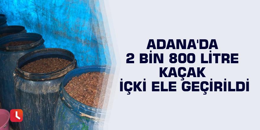 Adana'da 2 bin 800 litre kaçak içki ele geçirildi