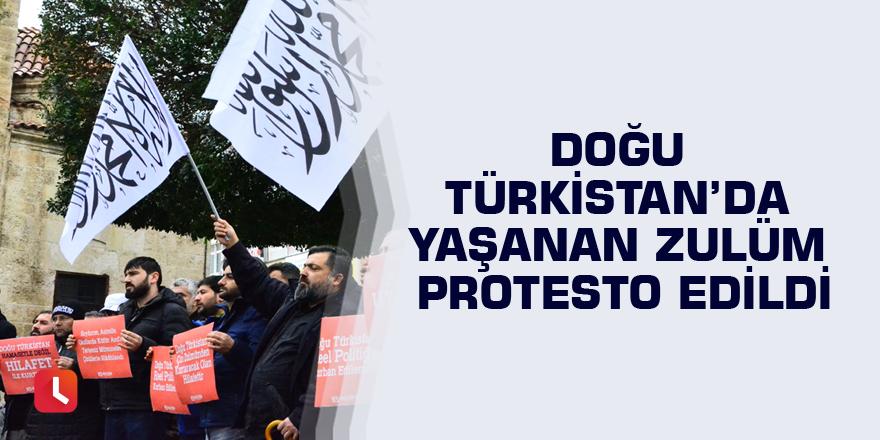 Doğu Türkistan'da yaşanan zulüm protesto edildi