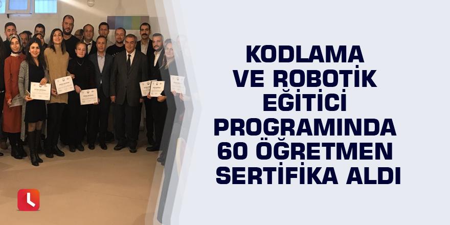 Kodlama ve robotik eğitici programında 60 öğretmen sertifika aldı