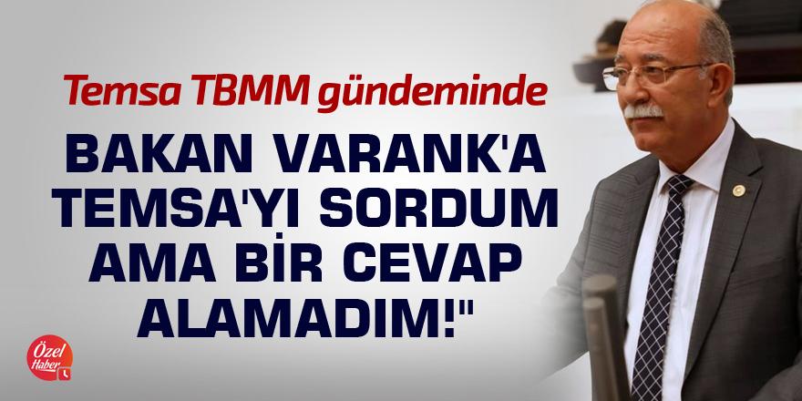 """""""Bakan Varank'a Temsa'yı sordum ama bir cevap alamadım!"""""""