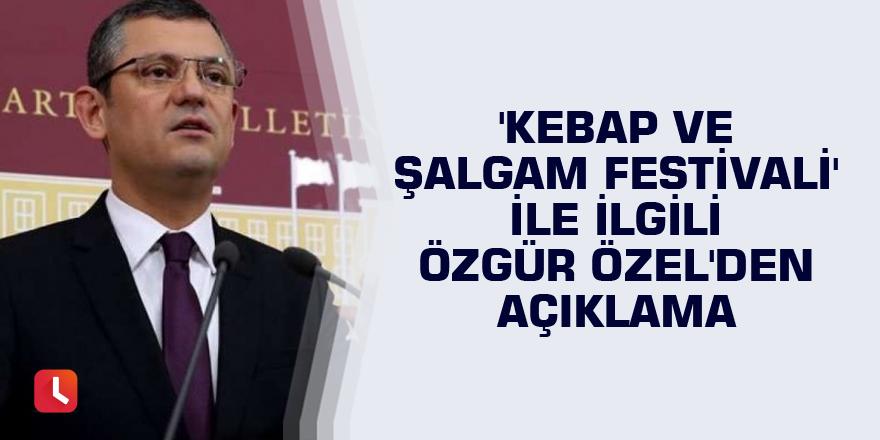 'Kebap ve Şalgam Festivali' ile ilgili Özgür Özel'den açıklama
