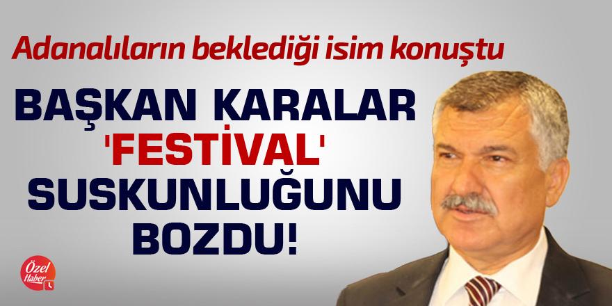 Başkan Karalar 'Festival' suskunluğunu bozdu!