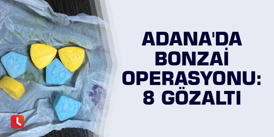 Adana'da bonzai operasyonu: 8 gözaltı