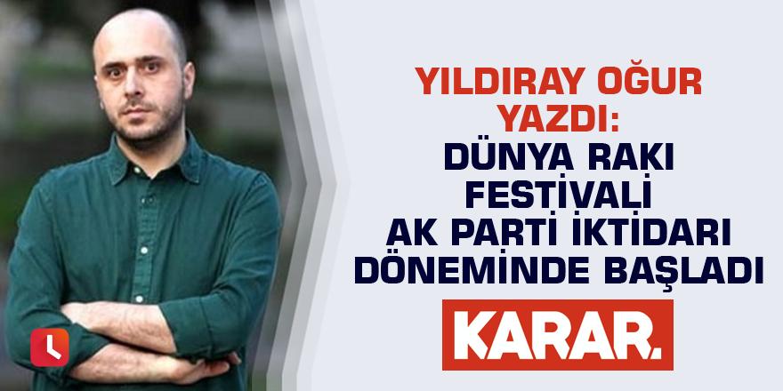 Karar yazarından Soylu'ya: Dünya Rakı Festivali AK Parti iktidarı döneminde başladı