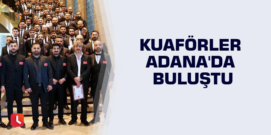 Kuaförler Adana'da buluştu