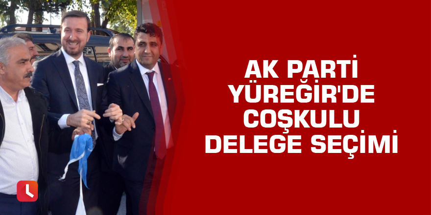 AK Parti Yüreğir'de coşkulu delege seçimi